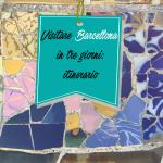 Visitare Barcellona in tre giorni: itinerario