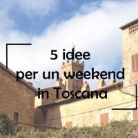5 idee per un weekend in toscana