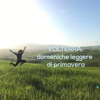 Volterra: domeniche leggere di primavera