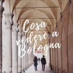 Cosa vedere a Bologna in un giorno: itinerario