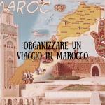 Organizzare un viaggio in Marocco: info e itinerario