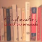 #Exploreading: letteratura di viaggio