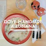 Dove mangiare a Lubiana (e non solo)