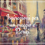 Ispirazioni per un viaggio a Parigi: 2 libri, 1 film e 1 quadro