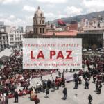 Travolgente e ribelle La Paz: ritratto di una capitale a metà