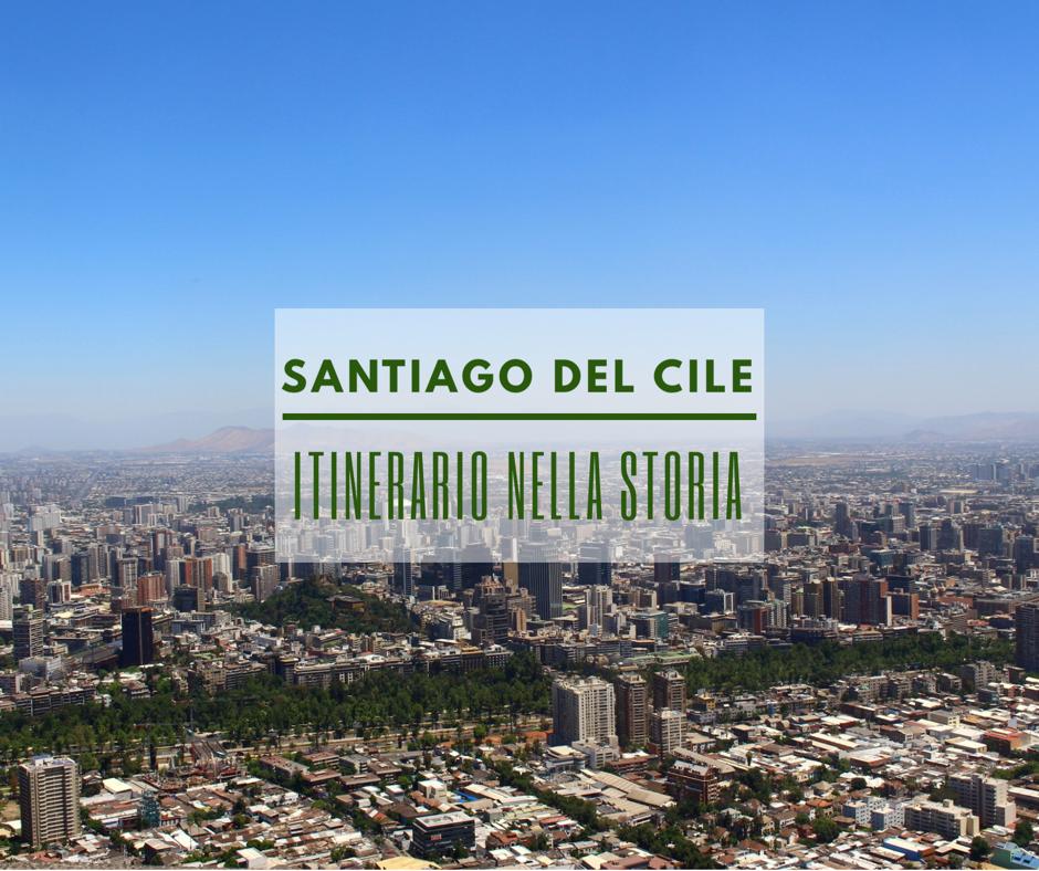 Santiago Del Cile Itinerario Sui Luoghi Della Storia Sara L Esploratrice