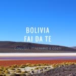 Viaggio in Bolivia fai da te: consigli, itinerario e costi