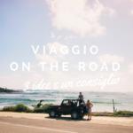 Voglia di un viaggio on the road? 3 itinerari da scoprire