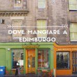 Dove mangiare a Edimburgo low cost