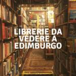 Librerie da vedere a Edimburgo