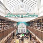 5 (+2) librerie a Londra da visitare