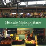 Mercato Metropolitano: mangiare italiano a Londra (ma non solo)