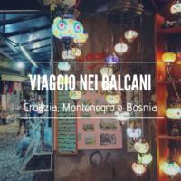 viaggio nei balcani Croazia Montenegro Bosnia