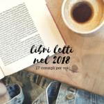 I libri che ho letto nel 2018: 17 consigli per voi