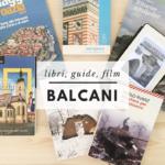 Libri, guide e film per prepararsi ad un viaggio nei Balcani