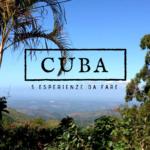 5 esperienze da fare a Cuba