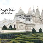 Il tempio hindu di Londra: il favoloso Neasden Temple