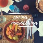 Cucina marocchina: piatti tipici, ricette e dolci