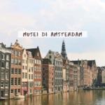 Musei Amsterdam: i migliori da non perdere